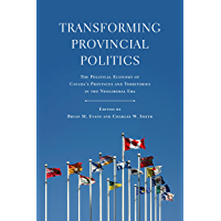 Transforming Provincial Politics: The Political Economy of Canada's Provinces and Territories in the Neoliberal Era (Studies in Comparative Political Economy and Public Policy)