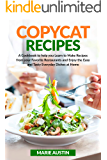 Copycat Recipes: A Cookbook to Help You Learn to Make Recipes from Your Favorite Restaurants and Enjoy the Easy and Tasty Everyday Dishes at Home