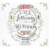 Hand Lettering for Relaxation: An Inspirational Workbook for Creating Beautiful Lettered Art