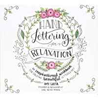 Hand-Lettering for Relaxation: An Interactive, Inspirational Workbook to Create Lettered Art