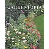 Gardentopia: Design Basics for Creating Beautiful Outdoor Spaces