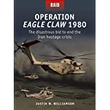 Operation Eagle Claw 1980: The disastrous bid to end the Iran hostage crisis (Raid Book 52) (English Edition)