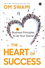The Heart of Success: 6 Business Principles to Up Your Game Paperback