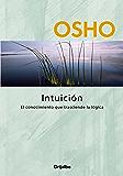 Intuición (Claves para una nueva forma de vivir): El conocimiento que trasciende la lógica (Spanish Edition)