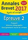 Annales Brevet 2017 Français, Histoire et Géographie, Enseignement Moral et Civique 3e - Nouveau programme 2016