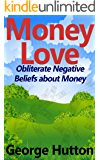 Money Love: Obliterate Negative Beliefs about Money