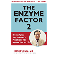 The Enzyme Factor 2: Reverse Aging, Stop Alzheimers, Prevent Diabetes, Improve your sex life (English Edition)