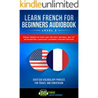 Learn French For Beginners Audiobook Level 2: Speak French in Your Car the Fast, Natural Way of Accelerated Language Learning Phrases Edition, Over 500 ... Travel and Conversation. (English Edition)