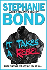 It Takes a Rebel: A sexy romantic comedy Kindle Edition
