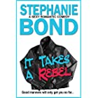 It Takes a Rebel: A sexy romantic comedy