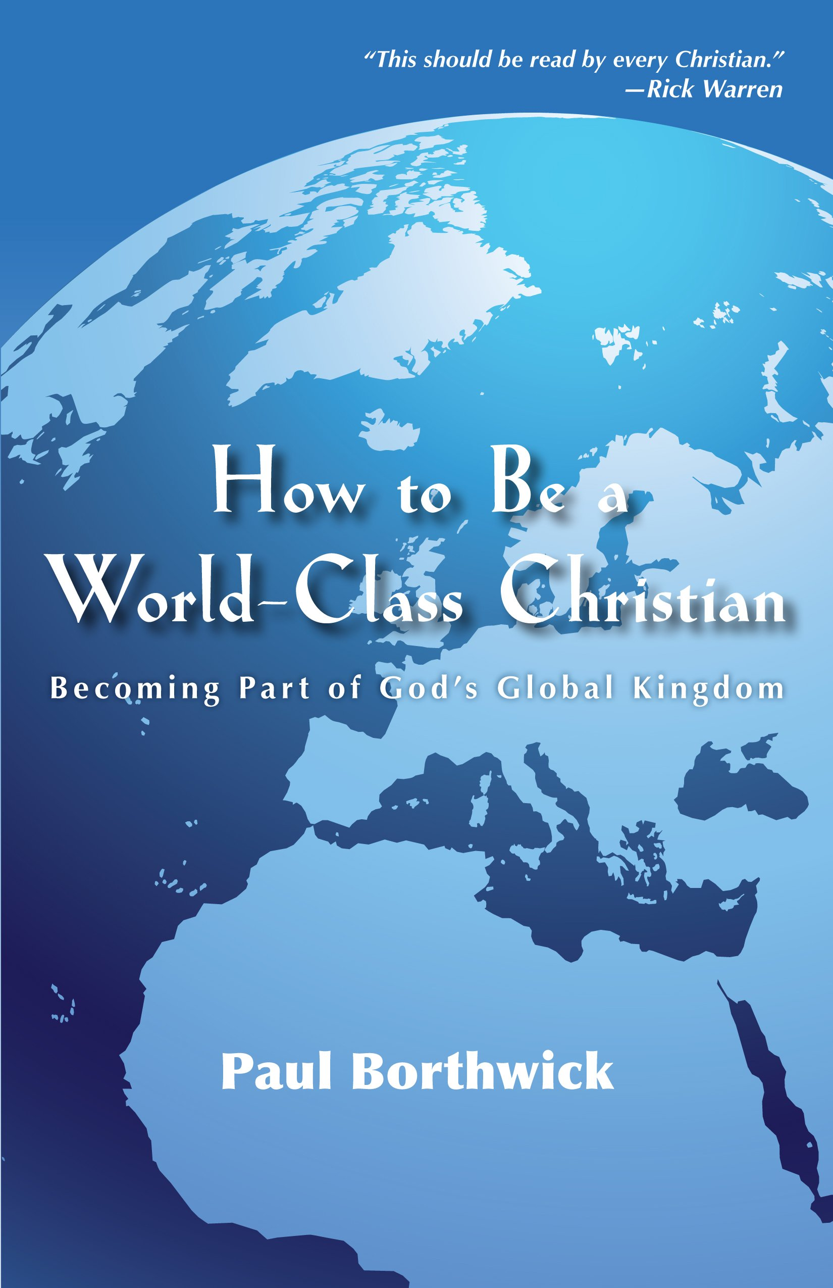 How To Be A World-Class Christian: Becoming Part of Gods Global Kingdom