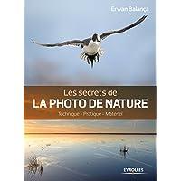 Les secrets de la photo de nature: Technique - Pratique - Matériel
