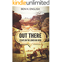 Out There: Essays on the Lower Big Bend