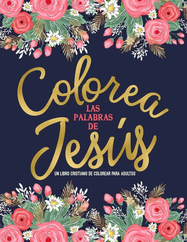 Colorea Las Palabras De Jesús  Un Libro Cristiano De Colorear Para Adultos  Un Libro Religioso Con 45 Versículos De La Biblia Para Colorear
