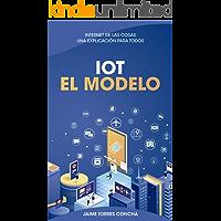 IoT El modelo: Internet de las cosas, una