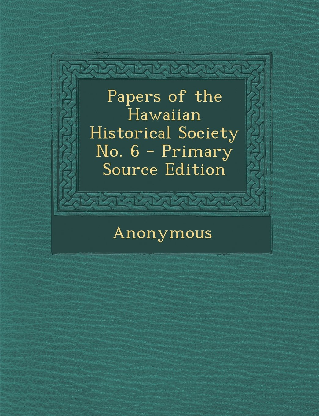 Download Papers of the Hawaiian Historical Society No. 6 - Primary Source Edition pdf