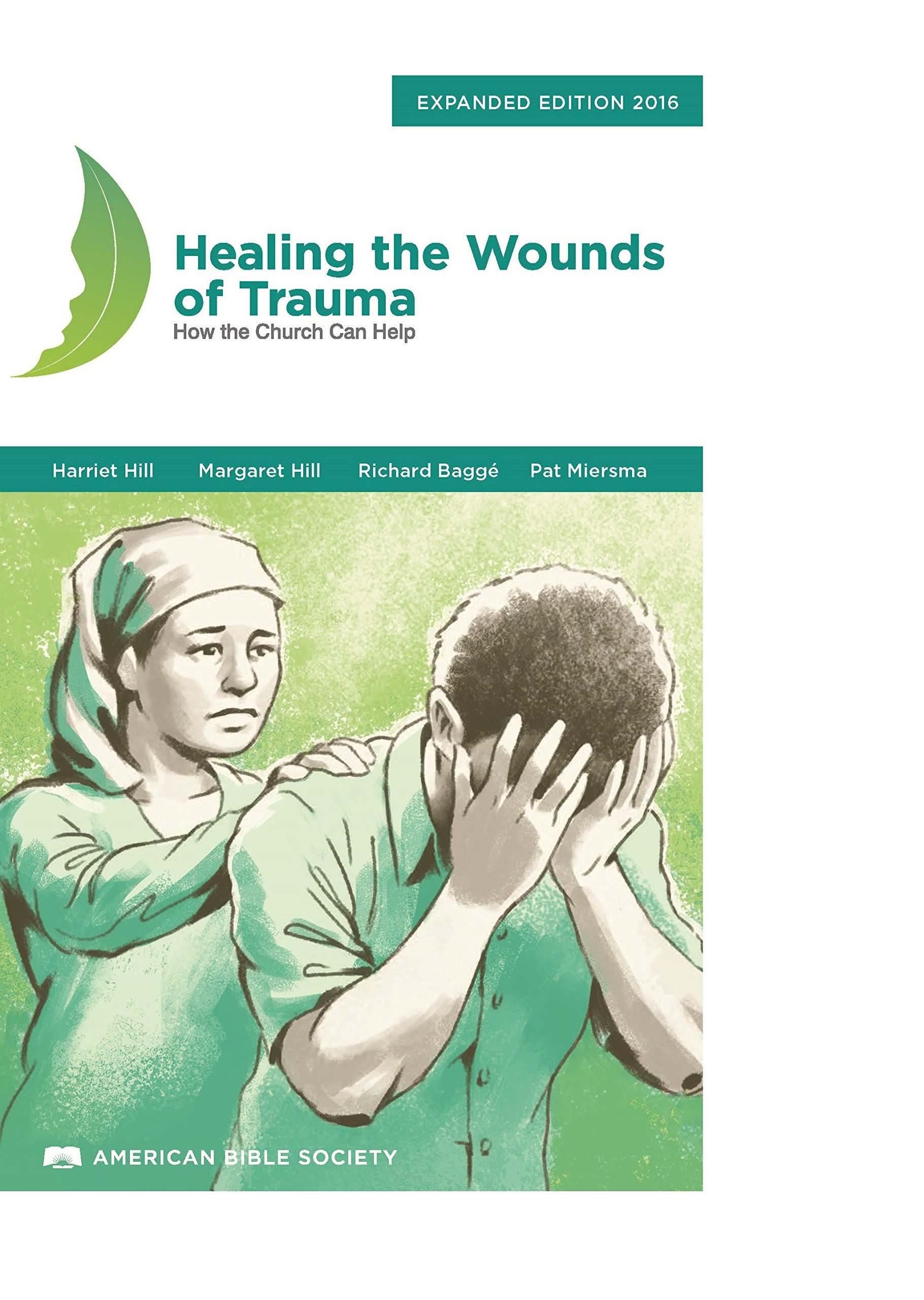 Healing The Wounds Of Trauma: How The Church Can Help, Expanded Edition  2016: Harriet Hill, Margaret Hill, Dick Bagg�, And Pat Miersma:  9781937628147: