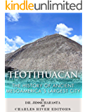 Teotihuacan: The History of Ancient Mesoamerica's Largest City