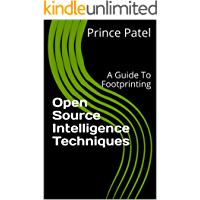 Open Source Intelligence Techniques: A Guide To Footprinting (English Edition)