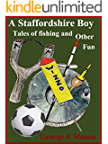 A Staffordshire Boy: Tales of Fishing and Other Fun (English Edition)