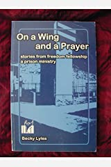 On a Wing and a Prayer: Stories From Freedom Fellowship (A Prison Ministry) Paperback