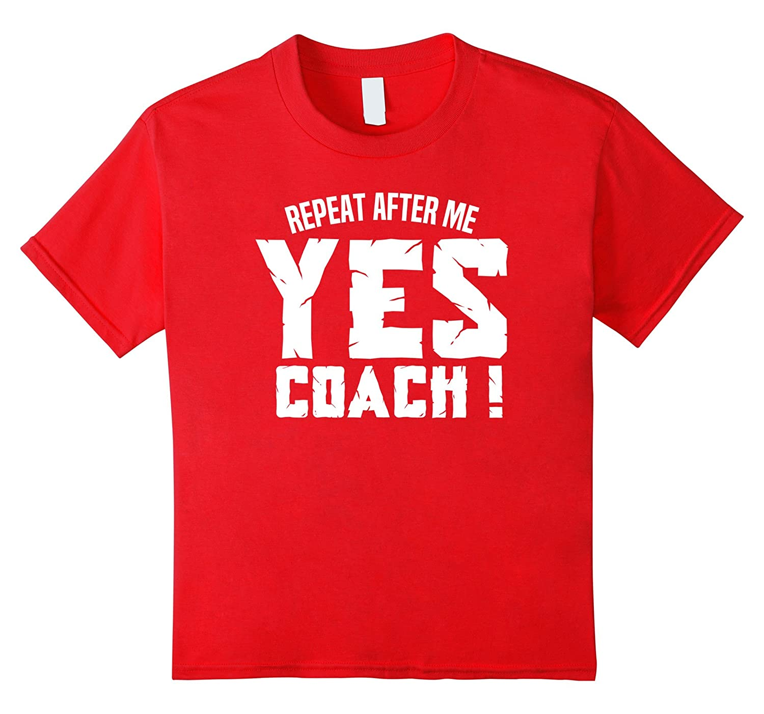 Repeat After Coach T Shirt Funny-Teeae