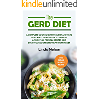 THE GERD DIET: A Complete cookbook to prevent and heal GERD and LPR with easy to prepare acid reflux friendly recipes and tips to start your journey to Heartburn Relief
