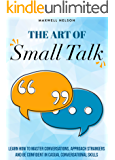 The Art of Small Talk: Learn how to master conversations, approach strangers and be confident in casual conversational skills