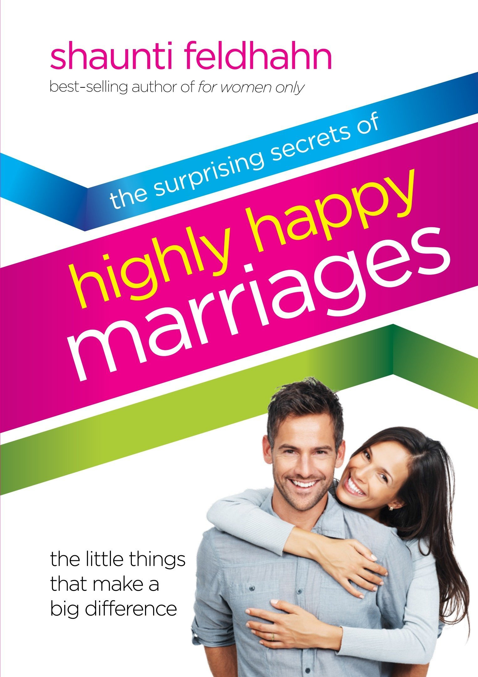 The Surprising Secrets of Highly Happy Marriages: The Little Things That  Make a Big Difference: Shaunti Feldhahn: 0884659877622: Amazon.com: Books