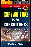 Copywriting Para Consultores: Guía práctica para crear textos comerciales en Internet que atraigan a tu cliente ideal y…