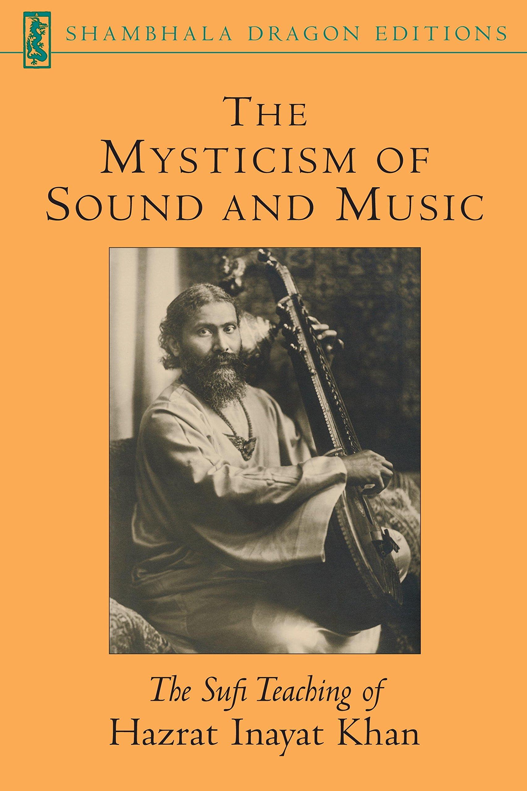 The Mysticism of Sound and Music: The Sufi Teaching of Hazrat Inayat Khan (Shambhala Dragon Editions)