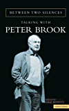 Between Two Silences: Talking with Peter Brook (Biography and Autobiography)