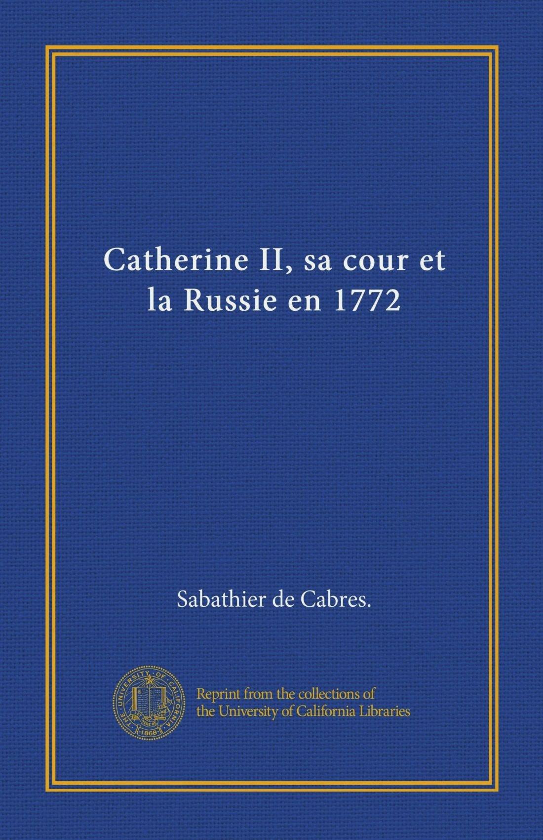 Download Catherine II, sa cour et la Russie en 1772 (French Edition) pdf