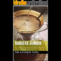 Barista Junior: Um relato pessoal de aprendizado & guia básico sobre o mundo do café.