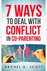 7 Ways To Deal With Conflict In Co-Parenting Kindle Edition