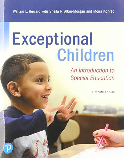 Exceptional Children An Introduction To Special Education Heward William Alber Morgan Sheila Konrad Moira 9780135160428 Amazon Com Books