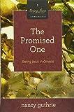 The Promised One (A 10-week Bible Study): Seeing Jesus in Genesis