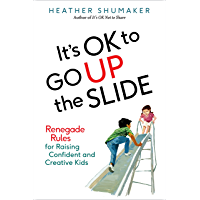 It's OK to Go Up the Slide: Renegade Rules for Raising Confident and Creative Kids (English Edition)