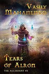 Tears of Alron (The Alchemist Book #3): LitRPG Series Kindle Edition
