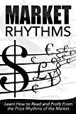 Market Rhythms: Learn How to Read and Profit From  the Price Rhythms of the Market