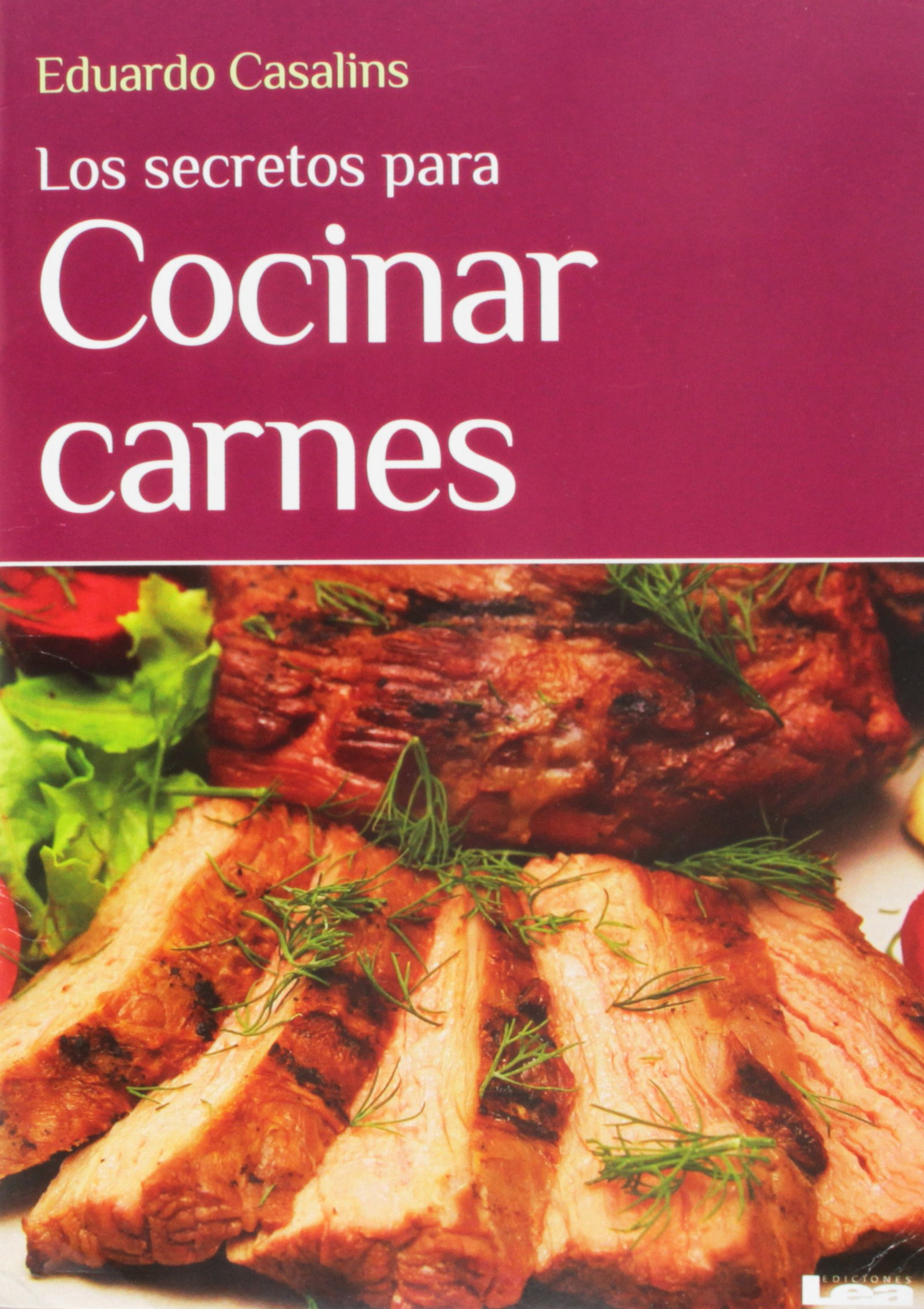 Los Secretos Para Cocinar Carnes: Amazon.es: Eduardo ...