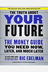 The Truth About Your Future: The Money Guide You Need Now, Later, and Much Later Paperback