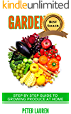 Gardening: Step by Step Guide to Growing Fresh Produce at Home (Gardening For Beginners, Gardening Mastery, Gardening 101, Gardening Guide,)