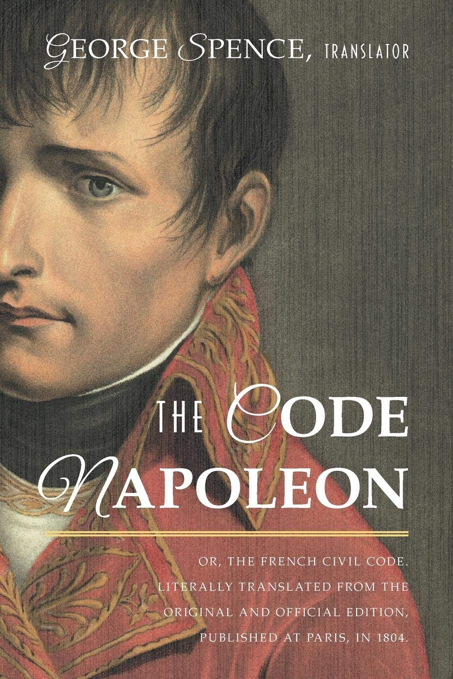 Read Online The Code Napoleon; Or, the French Civil Code. Literally Translated from the Original and Official Edition, Published at Paris, in 1804, by a Barrister of the Inner Temple ebook