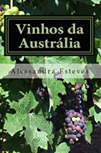 Vinhos da Austrália: O guia definitivo para você entender os vinhos australianos (Portuguese Edition