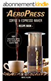 My AeroPress Coffee & Espresso Maker Recipe Book: 101 Astounding Coffee and Tea Recipes with Expert Tips! (Coffee & Espresso Makers) (English Edition)