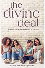 The Divine Deal: Life Lessons on Preparing for Adulthood Kindle Edition