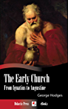 The Early Church - From Ignatius to Augustine (Illustrated) (English Edition)