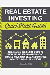 Real Estate Investing QuickStart Guide: The Simplified Beginner's Guide to Successfully Securing Financing, Closing Your First Deal, and Building Wealth ... Real Estate (QuickStart Guides™ - Finance) Kindle Edition