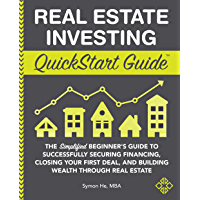 Real Estate Investing QuickStart Guide: The Simplified Beginner's Guide to Successfully Securing Financing, Closing Your…